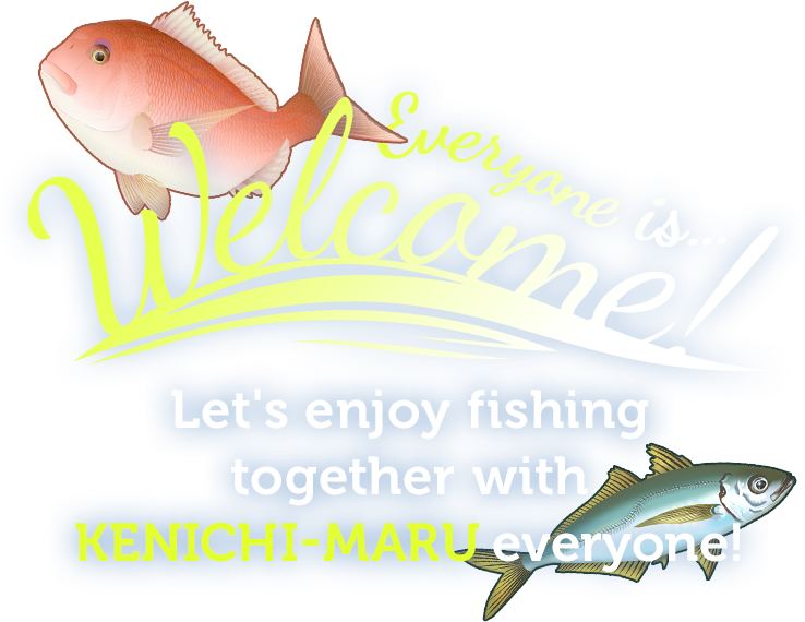 Everione Welcome! Let's enjoy fishing together with Kenichi-maru everyone!